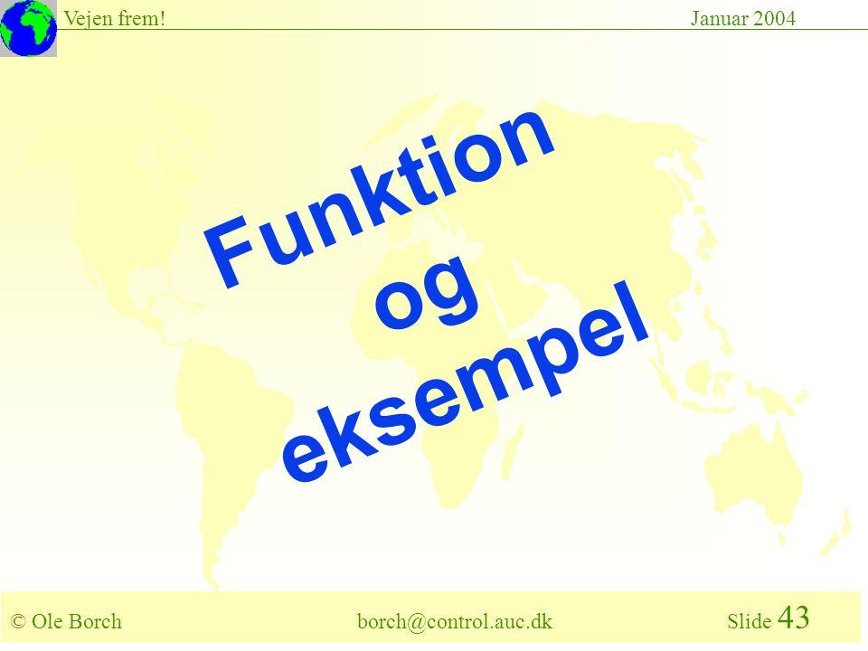 © Ole Borch borch@control.auc.dk Slide 43 Vejen frem!Januar 2004 Funktion og eksempel