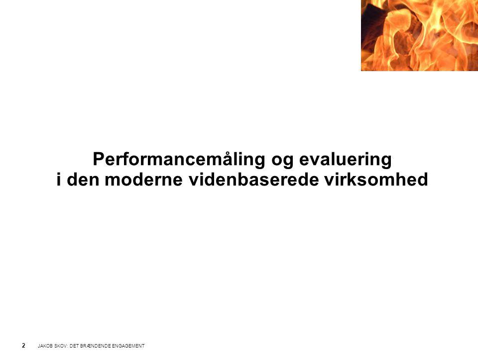 2 JAKOB SKOV: DET BRÆNDENDE ENGAGEMENT Performancemåling og evaluering i den moderne videnbaserede virksomhed