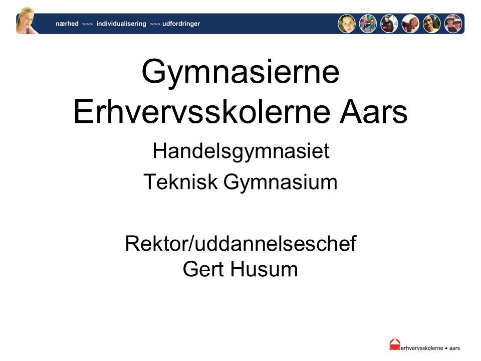 Gymnasierne Erhvervsskolerne Aars Handelsgymnasiet Teknisk Gymnasium Rektor/uddannelseschef Gert Husum