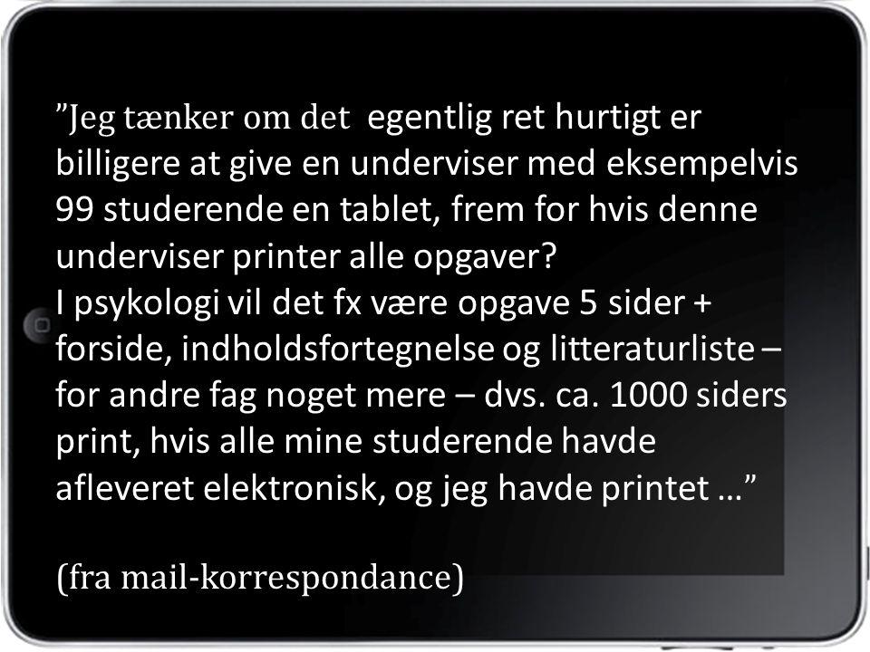 Jeg tænker om det egentlig ret hurtigt er billigere at give en underviser med eksempelvis 99 studerende en tablet, frem for hvis denne underviser printer alle opgaver.