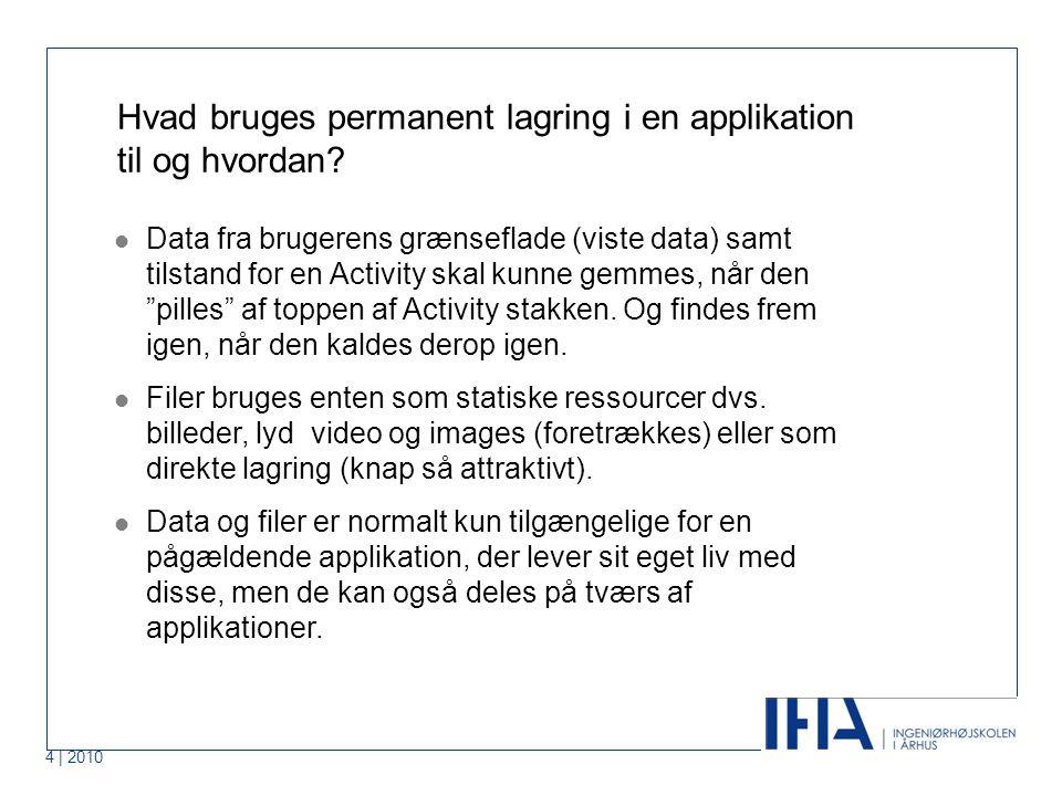 4 | 2010 Hvad bruges permanent lagring i en applikation til og hvordan.