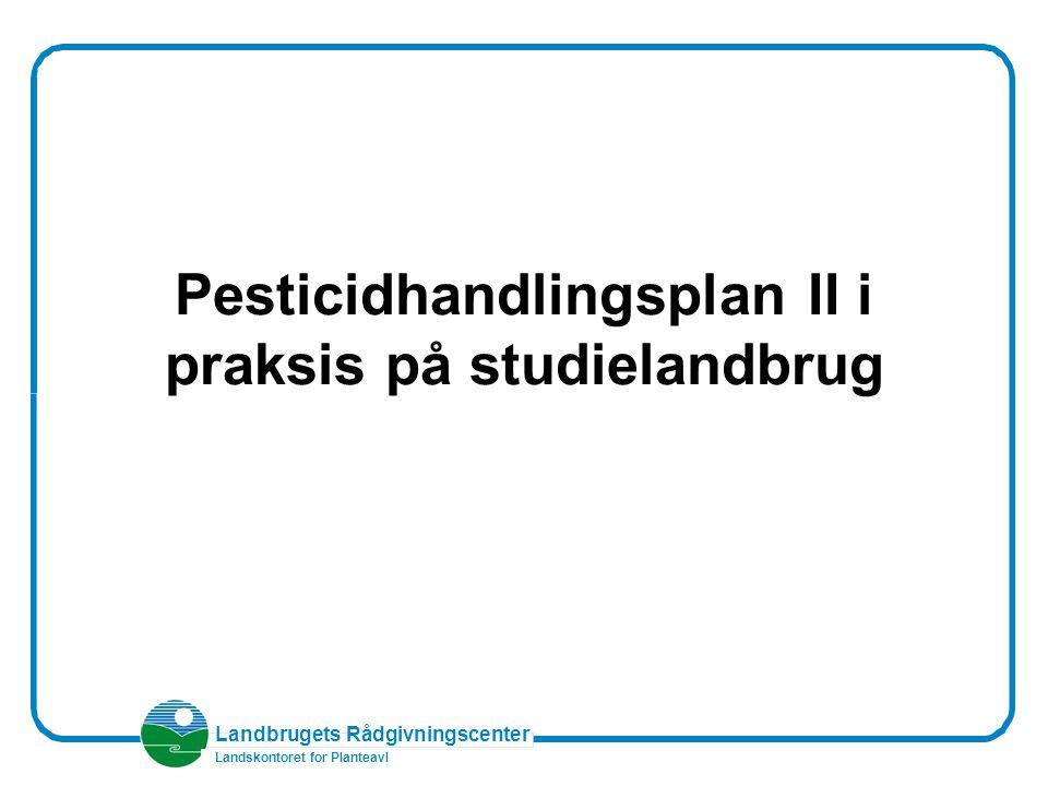 Landbrugets Rådgivningscenter Landskontoret for Planteavl Pesticidhandlingsplan II i praksis på studielandbrug
