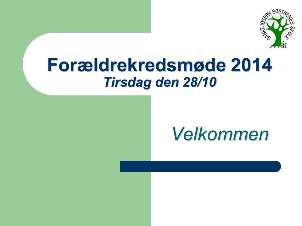 Forældrekredsmøde 2014 Tirsdag den 28/10 Velkommen