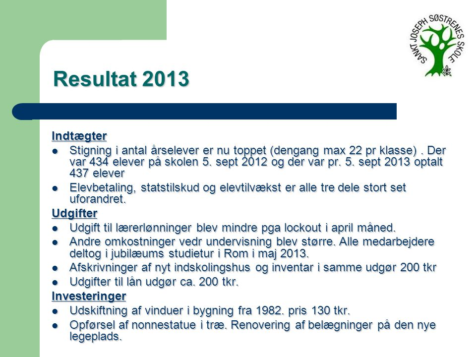 Resultat 2013 Resultat 2013 Indtægter Stigning i antal årselever er nu toppet (dengang max 22 pr klasse).
