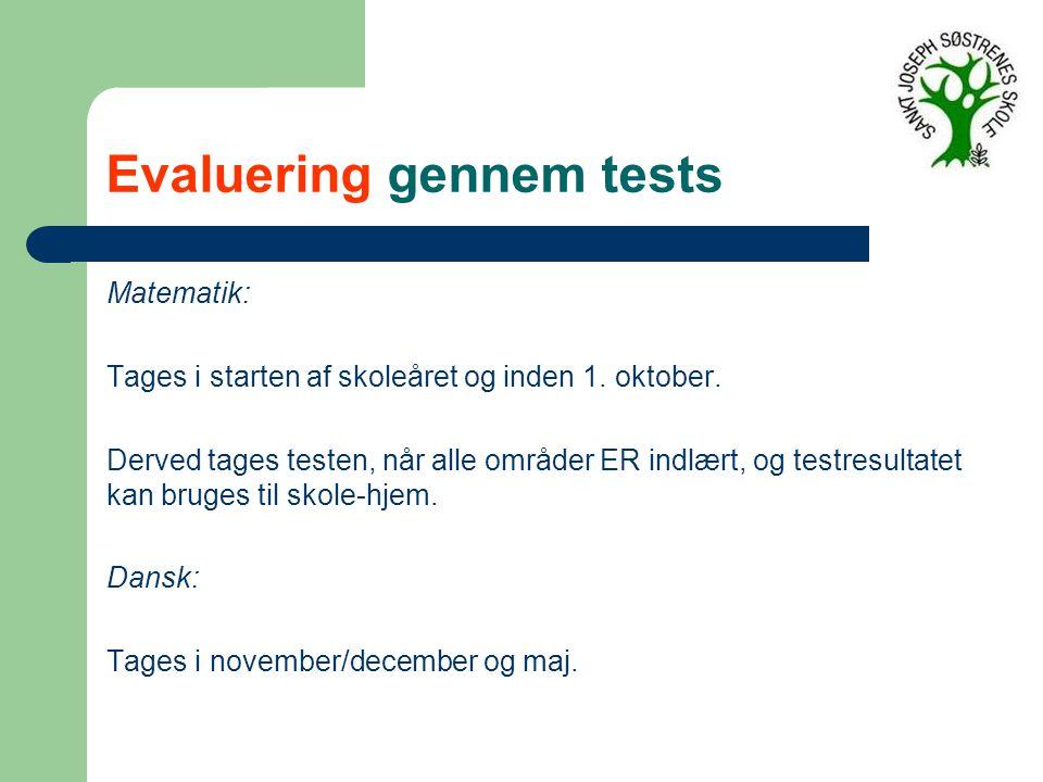 Evaluering gennem tests Matematik: Tages i starten af skoleåret og inden 1.