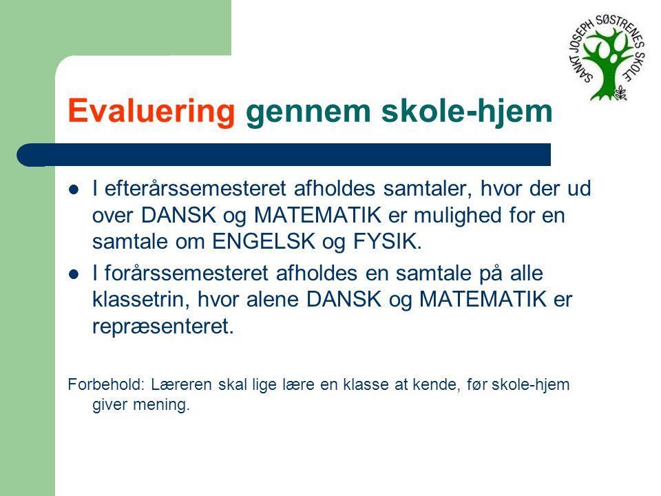 Evaluering gennem skole-hjem I efterårssemesteret afholdes samtaler, hvor der ud over DANSK og MATEMATIK er mulighed for en samtale om ENGELSK og FYSIK.