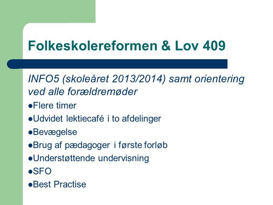 Folkeskolereformen & Lov 409 INFO5 (skoleåret 2013/2014) samt orientering ved alle forældremøder Flere timer Udvidet lektiecafé i to afdelinger Bevægelse Brug af pædagoger i første forløb Understøttende undervisning SFO Best Practise