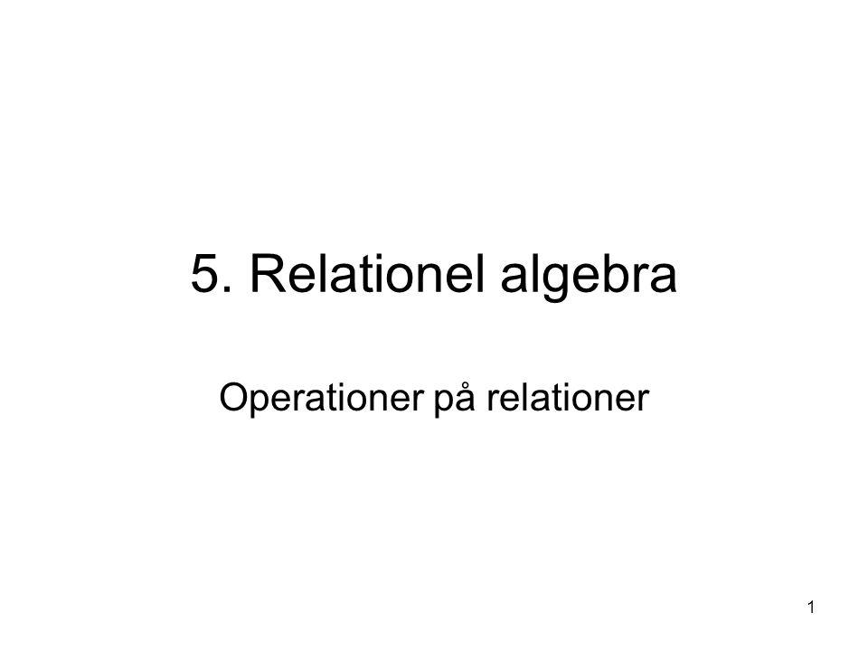 1 5. Relationel algebra Operationer på relationer