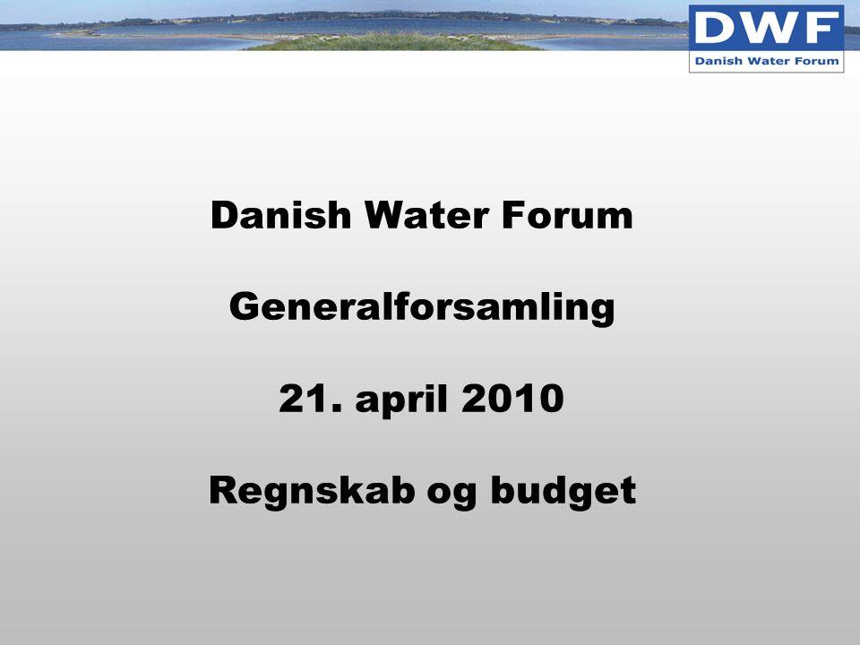 Danish Water Forum Generalforsamling 21. april 2010 Regnskab og budget