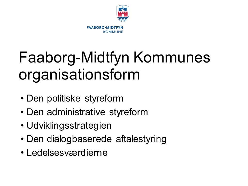 Faaborg-Midtfyn Kommunes organisationsform Den politiske styreform Den administrative styreform Udviklingsstrategien Den dialogbaserede aftalestyring Ledelsesværdierne