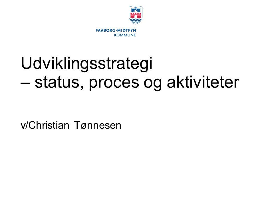 Udviklingsstrategi – status, proces og aktiviteter v/Christian Tønnesen