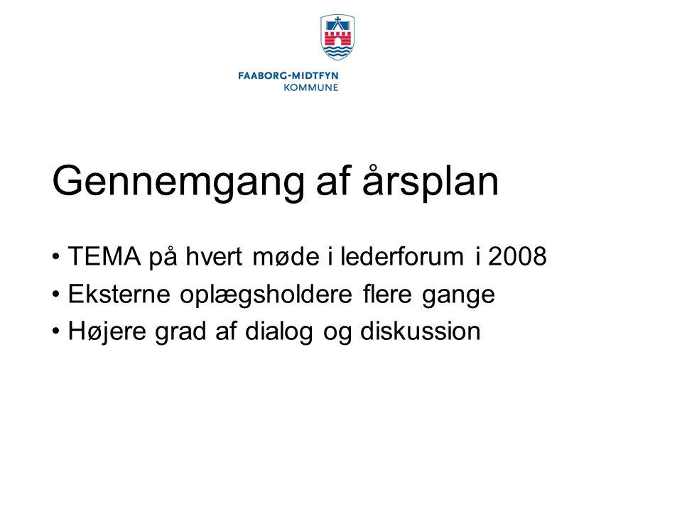 Gennemgang af årsplan TEMA på hvert møde i lederforum i 2008 Eksterne oplægsholdere flere gange Højere grad af dialog og diskussion