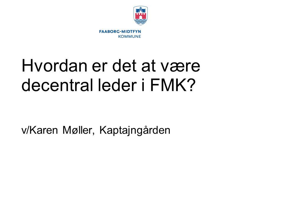 Hvordan er det at være decentral leder i FMK v/Karen Møller, Kaptajngården