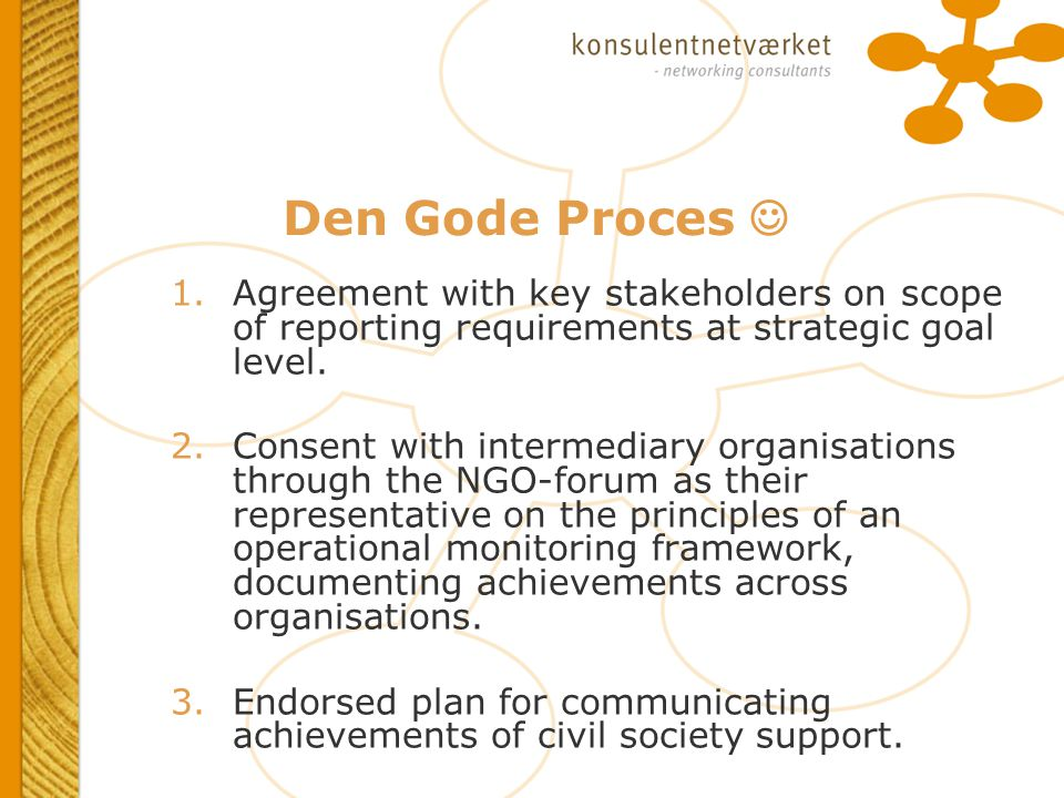 Den Gode Proces 1.Agreement with key stakeholders on scope of reporting requirements at strategic goal level.