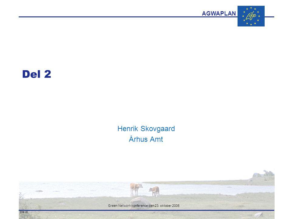 AGWAPLAN Green Network konference den 23. oktober 2006 Side 26 · · Del 2 Henrik Skovgaard Århus Amt