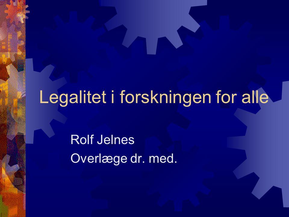 Legalitet i forskningen for alle Rolf Jelnes Overlæge dr. med.