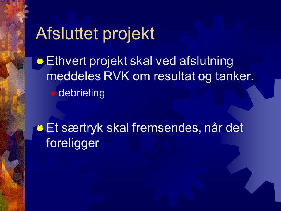 Afsluttet projekt  Ethvert projekt skal ved afslutning meddeles RVK om resultat og tanker.