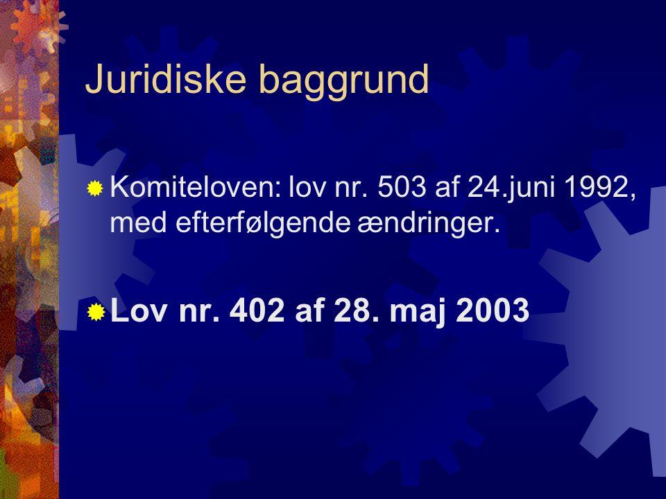 Juridiske baggrund  Komiteloven: lov nr. 503 af 24.juni 1992, med efterfølgende ændringer.