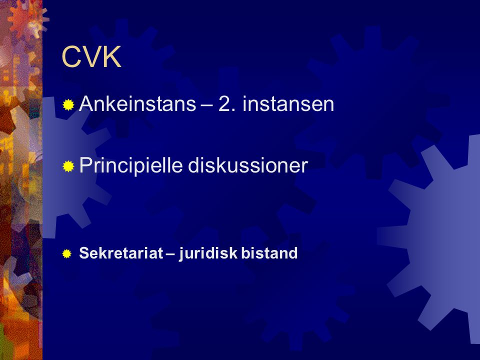 CVK  Ankeinstans – 2. instansen  Principielle diskussioner  Sekretariat – juridisk bistand
