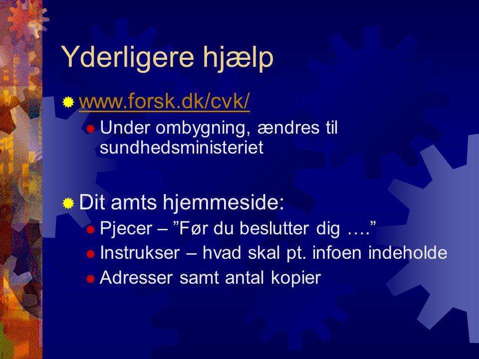 Yderligere hjælp  www.forsk.dk/cvk/ www.forsk.dk/cvk/  Under ombygning, ændres til sundhedsministeriet  Dit amts hjemmeside:  Pjecer – Før du beslutter dig ….  Instrukser – hvad skal pt.