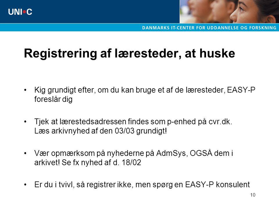 10 Registrering af læresteder, at huske Kig grundigt efter, om du kan bruge et af de læresteder, EASY-P foreslår dig Tjek at lærestedsadressen findes som p-enhed på cvr.dk.