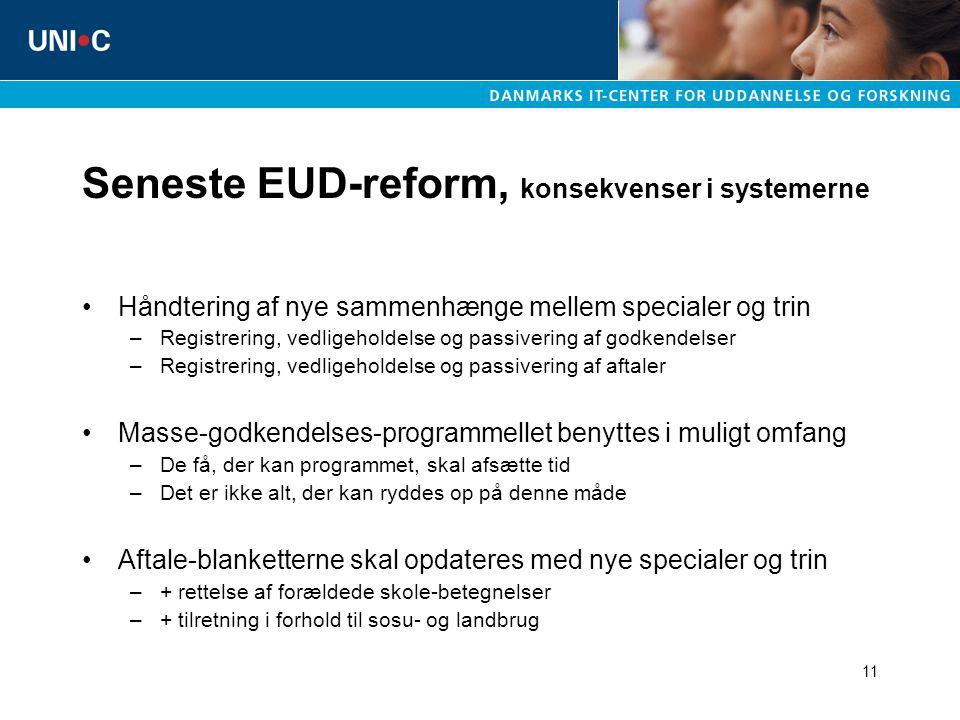 11 Seneste EUD-reform, konsekvenser i systemerne Håndtering af nye sammenhænge mellem specialer og trin –Registrering, vedligeholdelse og passivering af godkendelser –Registrering, vedligeholdelse og passivering af aftaler Masse-godkendelses-programmellet benyttes i muligt omfang –De få, der kan programmet, skal afsætte tid –Det er ikke alt, der kan ryddes op på denne måde Aftale-blanketterne skal opdateres med nye specialer og trin –+ rettelse af forældede skole-betegnelser –+ tilretning i forhold til sosu- og landbrug