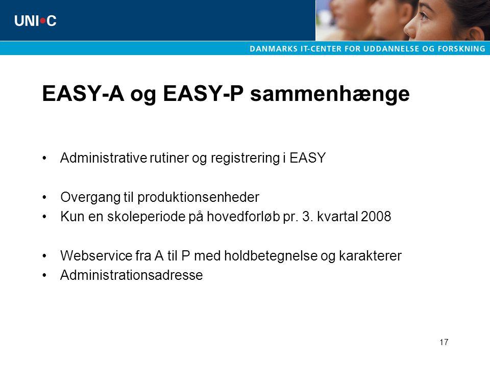 17 EASY-A og EASY-P sammenhænge Administrative rutiner og registrering i EASY Overgang til produktionsenheder Kun en skoleperiode på hovedforløb pr.