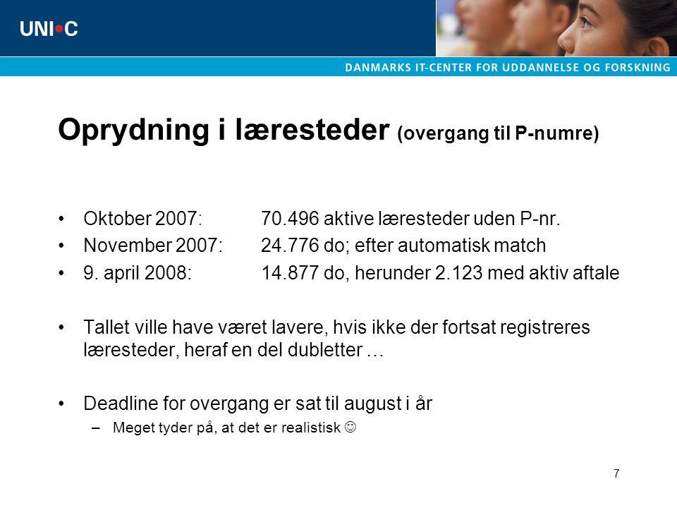 7 Oprydning i læresteder (overgang til P-numre) Oktober 2007: 70.496 aktive læresteder uden P-nr.