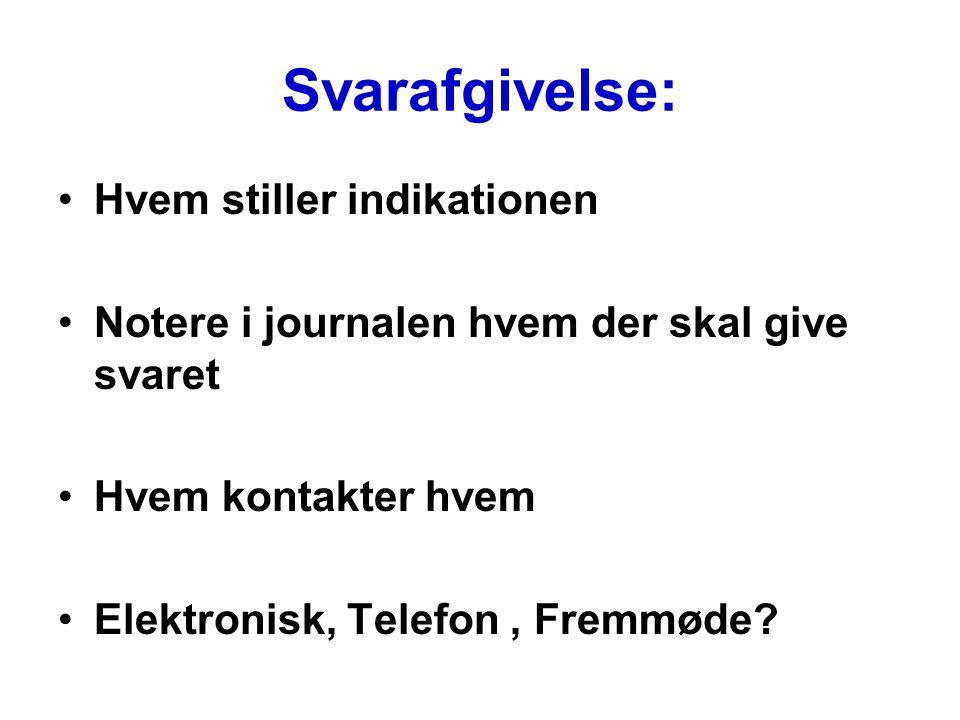 Svarafgivelse: Hvem stiller indikationen Notere i journalen hvem der skal give svaret Hvem kontakter hvem Elektronisk, Telefon, Fremmøde?