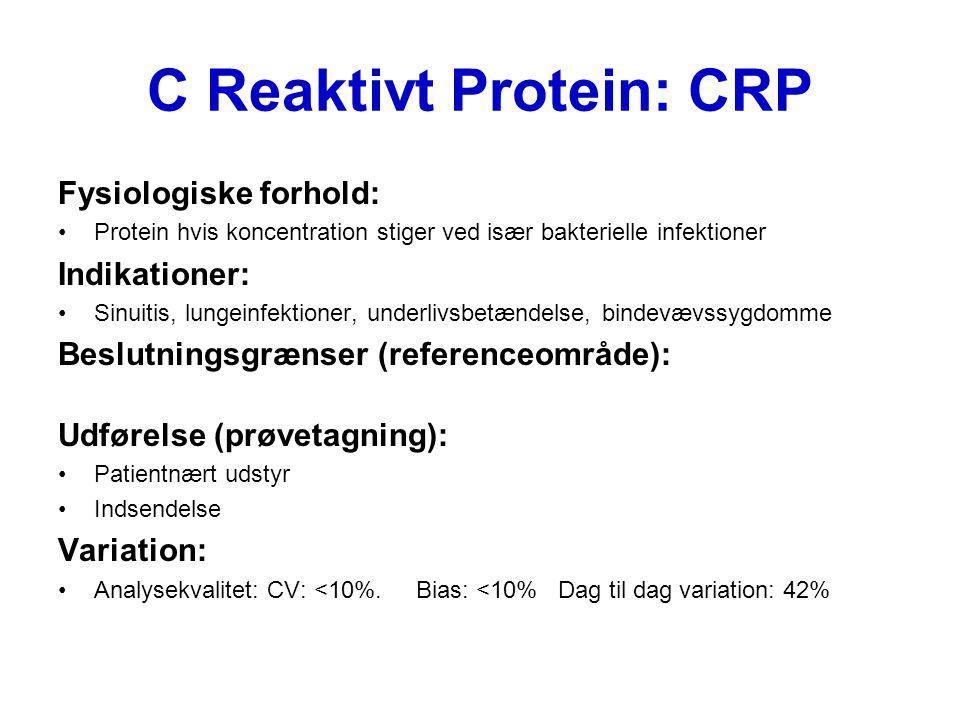 C Reaktivt Protein: CRP Fysiologiske forhold: Protein hvis koncentration stiger ved især bakterielle infektioner Indikationer: Sinuitis, lungeinfektio