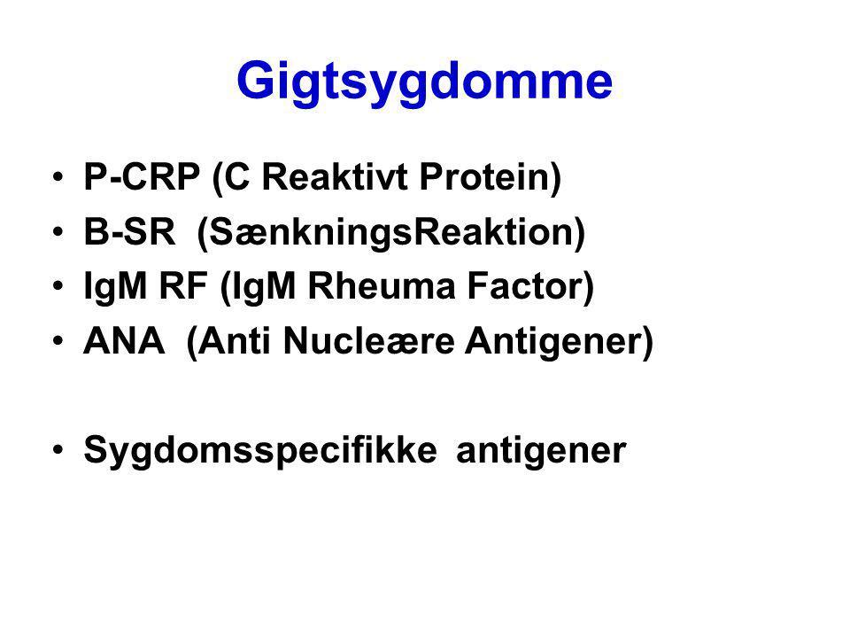 Gigtsygdomme P-CRP (C Reaktivt Protein) B-SR (SænkningsReaktion) IgM RF (IgM Rheuma Factor) ANA (Anti Nucleære Antigener) Sygdomsspecifikke antigener