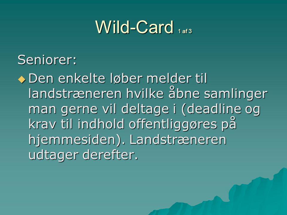 Wild-Card 1 af 3 Seniorer:  Den enkelte løber melder til landstræneren hvilke åbne samlinger man gerne vil deltage i (deadline og krav til indhold offentliggøres på hjemmesiden).