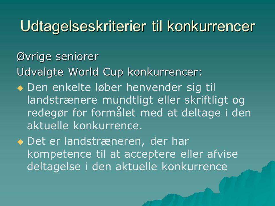 Udtagelseskriterier til konkurrencer Øvrige seniorer Udvalgte World Cup konkurrencer:   Den enkelte løber henvender sig til landstrænere mundtligt eller skriftligt og redegør for formålet med at deltage i den aktuelle konkurrence.