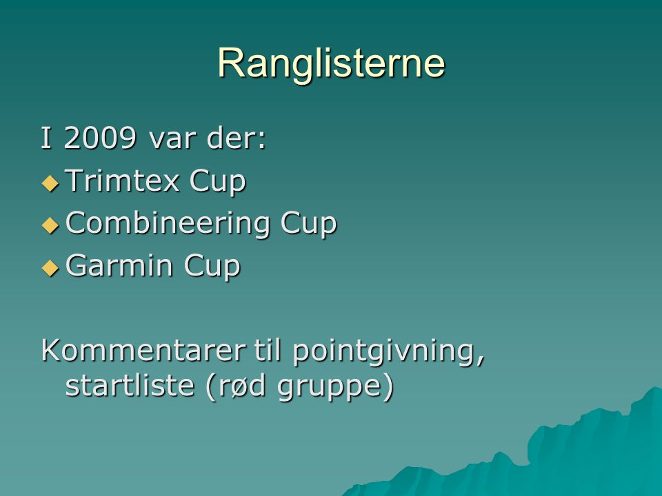 Ranglisterne I 2009 var der:  Trimtex Cup  Combineering Cup  Garmin Cup Kommentarer til pointgivning, startliste (rød gruppe)