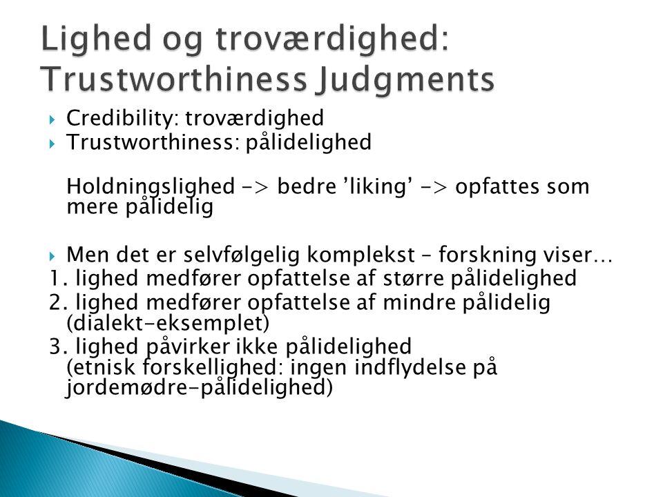  Credibility: troværdighed  Trustworthiness: pålidelighed Holdningslighed -> bedre 'liking' -> opfattes som mere pålidelig  Men det er selvfølgelig komplekst – forskning viser… 1.