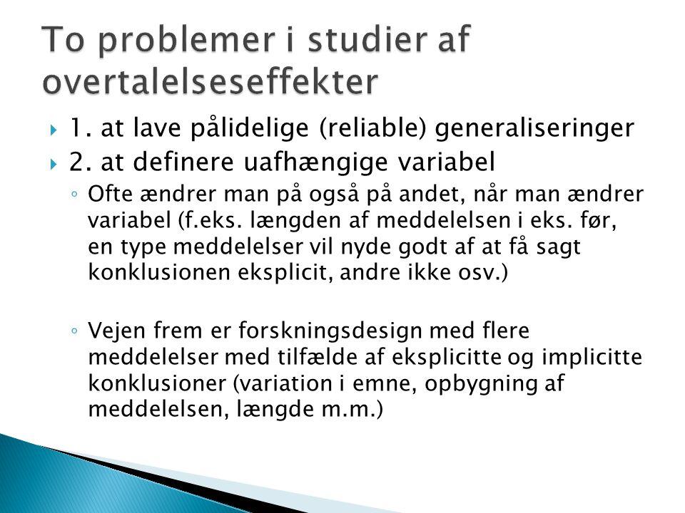  1. at lave pålidelige (reliable) generaliseringer  2.
