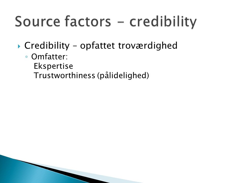  Credibility – opfattet troværdighed ◦ Omfatter: Ekspertise Trustworthiness (pålidelighed)
