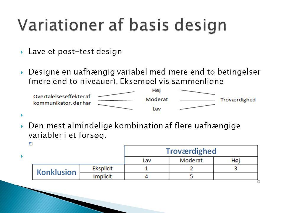  Lave et post-test design  Designe en uafhængig variabel med mere end to betingelser (mere end to niveauer).