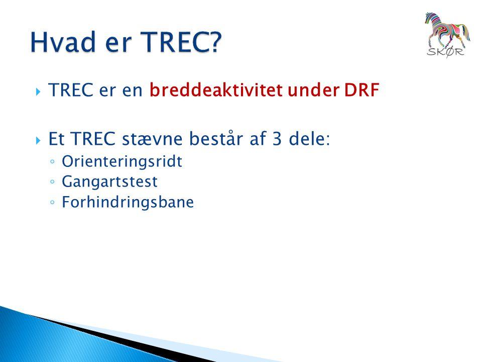  TREC er en breddeaktivitet under DRF  Et TREC stævne består af 3 dele: ◦ Orienteringsridt ◦ Gangartstest ◦ Forhindringsbane