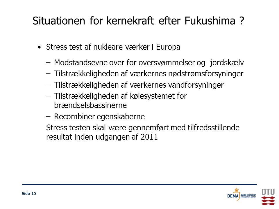 Stress test af nukleare værker i Europa –Modstandsevne over for oversvømmelser og jordskælv –Tilstrækkeligheden af værkernes nødstrømsforsyninger –Tilstrækkeligheden af værkernes vandforsyninger –Tilstrækkeligheden af kølesystemet for brændselsbassinerne –Recombiner egenskaberne Stress testen skal være gennemført med tilfredsstillende resultat inden udgangen af 2011 Side 15 Situationen for kernekraft efter Fukushima