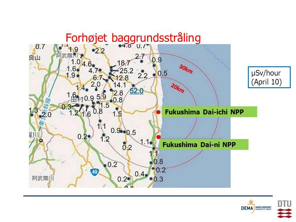 Forhøjet baggrundsstråling Fukushima Dai-ichi NPP Fukushima Dai-ni NPP μSv/hour (April 10)