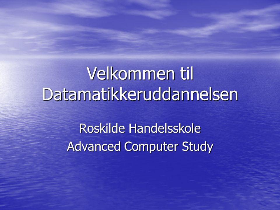 Velkommen til Datamatikkeruddannelsen Roskilde Handelsskole Advanced Computer Study