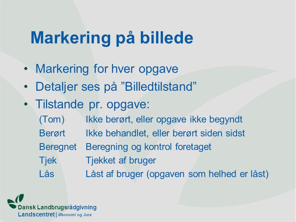Dansk Landbrugsrådgivning Landscentret | Økonomi og Jura Markering på billede Markering for hver opgave Detaljer ses på Billedtilstand Tilstande pr.