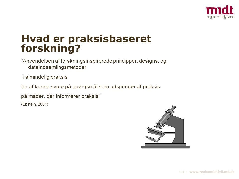11 ▪ www.regionmidtjylland.dk Hvad er praksisbaseret forskning.