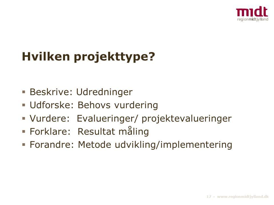 17 ▪ www.regionmidtjylland.dk Hvilken projekttype.
