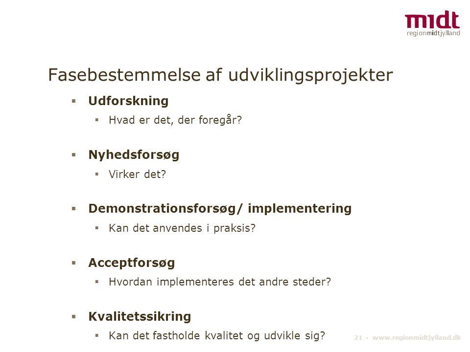 21 ▪ www.regionmidtjylland.dk Fasebestemmelse af udviklingsprojekter  Udforskning  Hvad er det, der foregår.