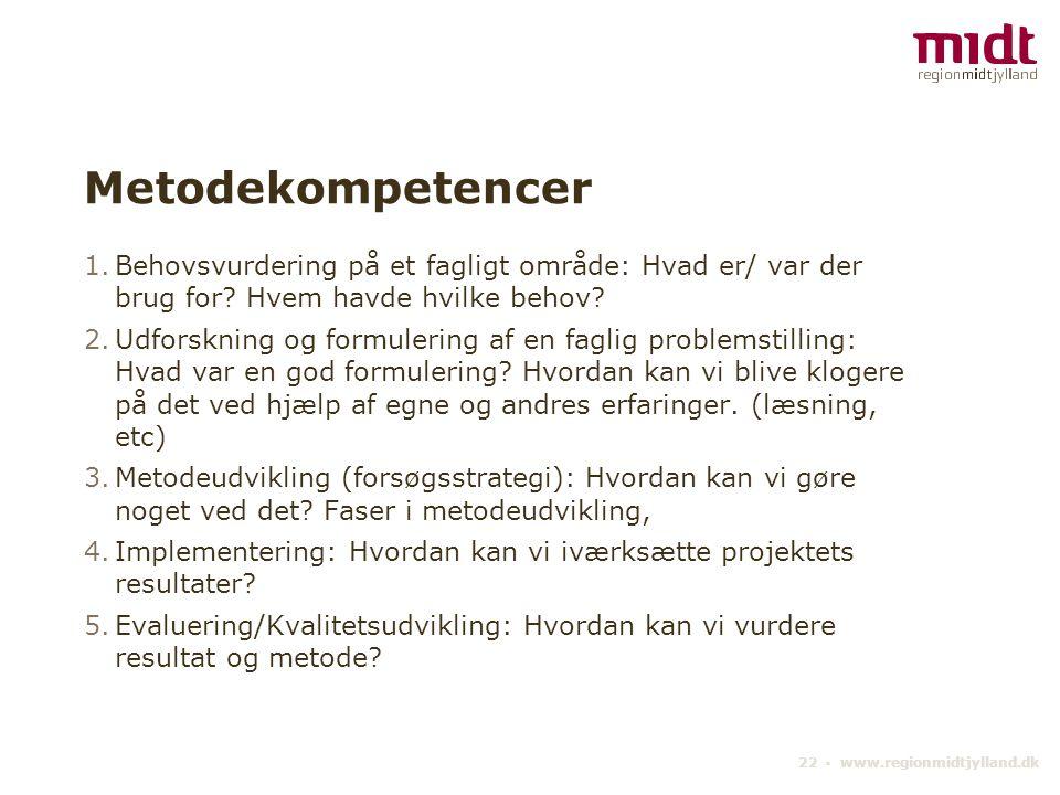 22 ▪ www.regionmidtjylland.dk Metodekompetencer 1.Behovsvurdering på et fagligt område: Hvad er/ var der brug for.
