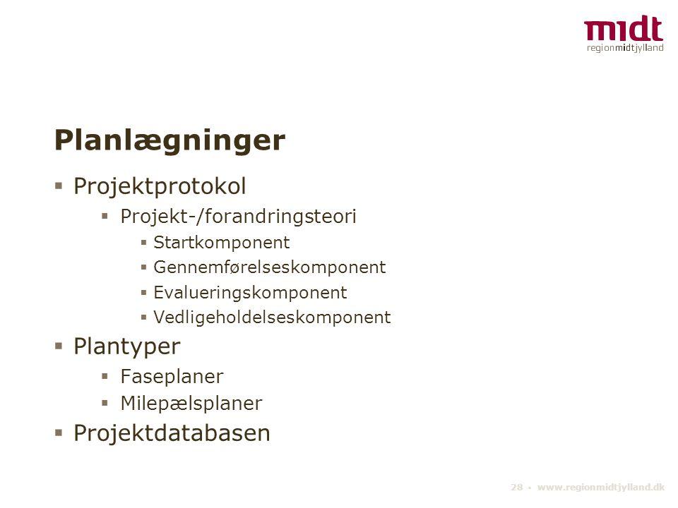 28 ▪ www.regionmidtjylland.dk Planlægninger  Projektprotokol  Projekt-/forandringsteori  Startkomponent  Gennemførelseskomponent  Evalueringskomponent  Vedligeholdelseskomponent  Plantyper  Faseplaner  Milepælsplaner  Projektdatabasen