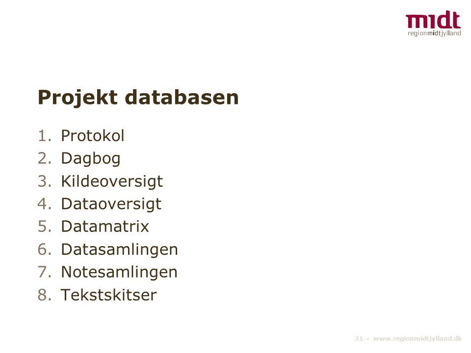 31 ▪ www.regionmidtjylland.dk Projekt databasen 1.Protokol 2.Dagbog 3.Kildeoversigt 4.Dataoversigt 5.Datamatrix 6.Datasamlingen 7.Notesamlingen 8.Tekstskitser