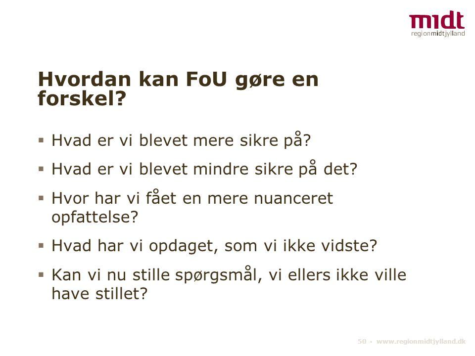 50 ▪ www.regionmidtjylland.dk Hvordan kan FoU gøre en forskel.